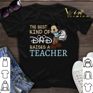 Mickey the best kind of dad raises a teacher shirt sweater