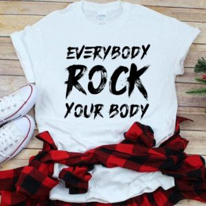 Nice Everybody Rock Your Body shirt