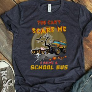 Original You Can't Scare Me I Drive A School Bus Halloween shirt