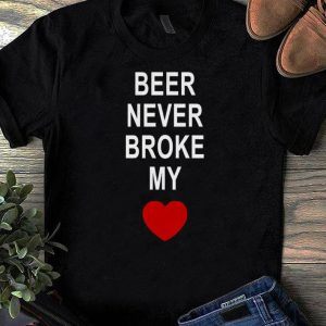 Pretty Beer Never Broke My Heart shirts