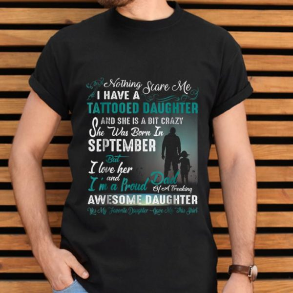 Pretty I Have A Tattooed Daughter She Was Born In September Awesome Daughter shirt