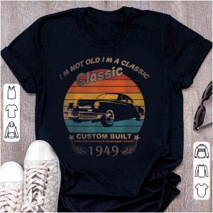 Pretty Im Not Old Im A Classic Legendary Power 1949 shirt