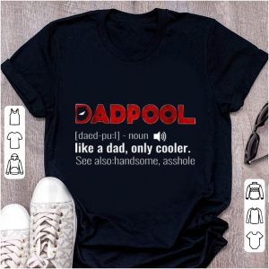Pretty Like A Dad Only Cooler Deadpool shirt