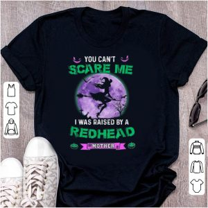 Pretty You Can't Scare Me I Was Raised By A Redhead Mother Witch shirt