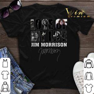 Signature Love Of My Life Jim Morrison shirt