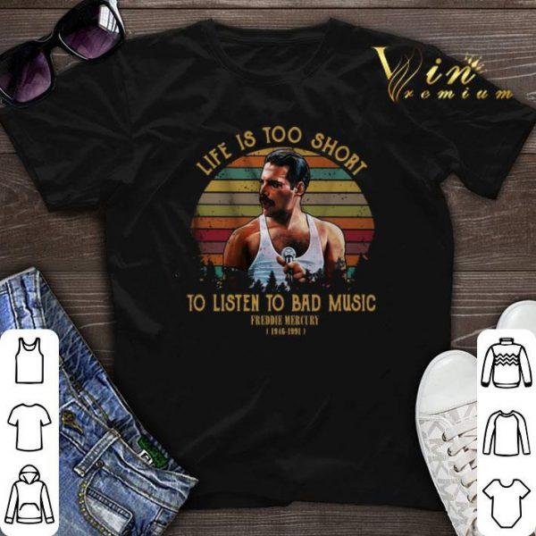 Sunset Life is too short to listen to bad music Freddie Mercury shirt