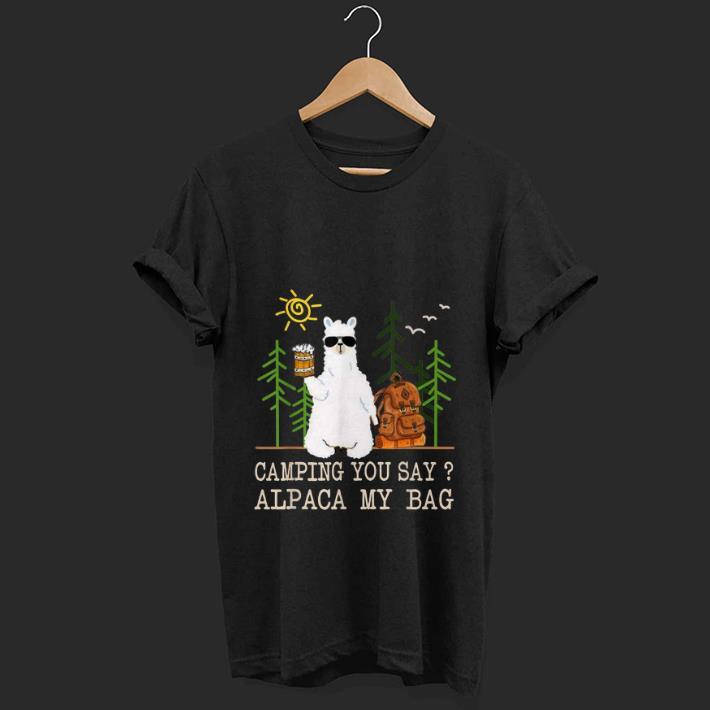 Top Camping You Say Alpaca My Bag shirt 1 - Top Camping You Say Alpaca My Bag shirt