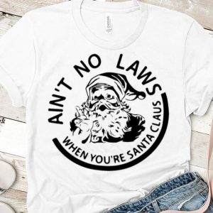 Awesome Ain't No Laws When You're Santa Claus Christmas shirt