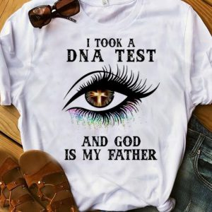 Awesome Eye I Took A Dna Test And God Is My Father Christian shirt