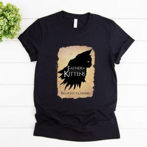 Awesome Father of Kittens Breakfast Is Coming Game Of Thrones shirt