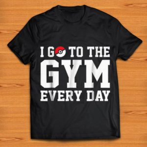 Awesome I Go To The Gym Every Day Pokemon shirt