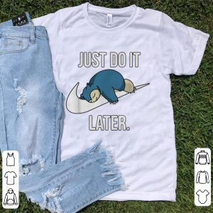 Awesome Nike Snorlax Just Do It Later shirt