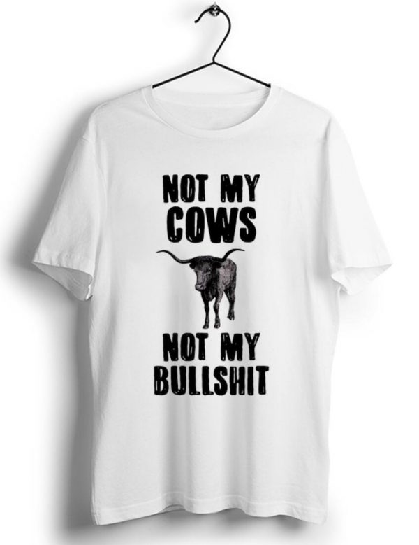 Awesome Not My Cows Not My Bullshit shirt