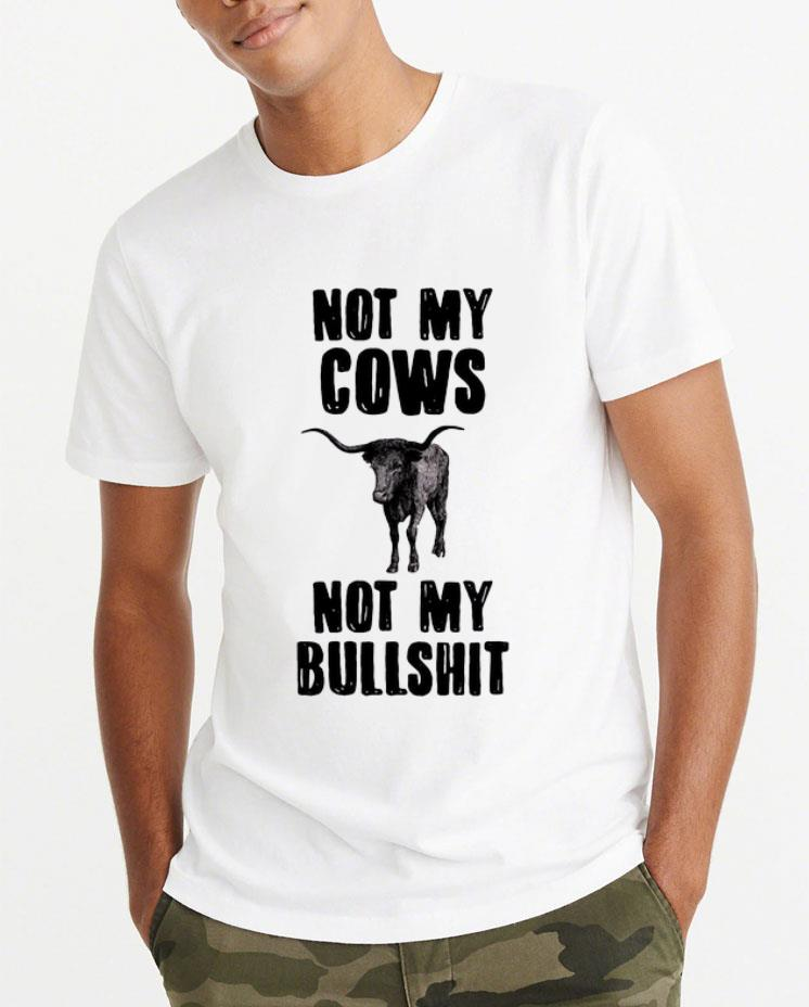 Awesome Not My Cows Not My Bullshit shirt 4 - Awesome Not My Cows Not My Bullshit shirt