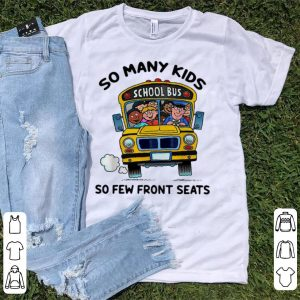 Awesome So Many Kids So Few Front Seats School Bus shirt