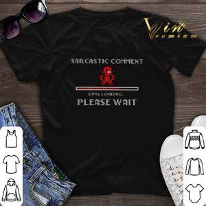 Deadpool Sarcastic comment 69 loading please wait shirt sweater