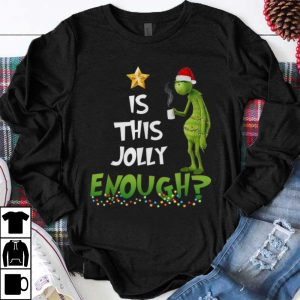 Hot Grinch Is This Jolly Enough Christmas shirt