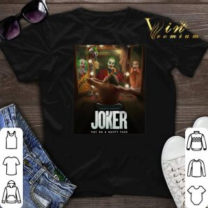 Joaquin Phoenix Joker Put On A Happy Face shirt sweater