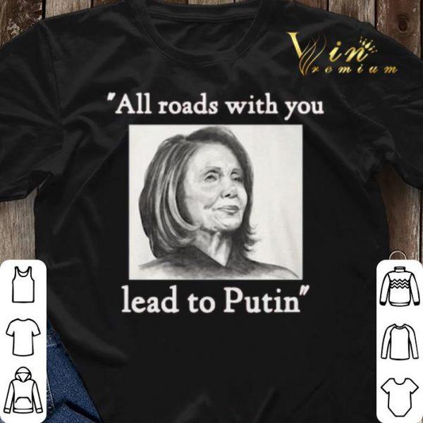 Nancy Pelosi all roads with you lead to Putin shirt sweater