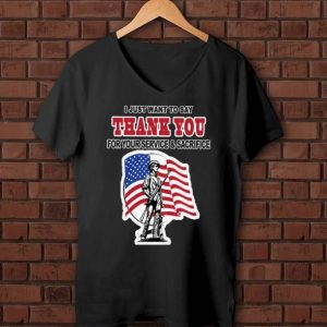 Nice I Just Want To Say Thank You For Your Service And Sacrifice American Flag shirt