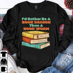 Nice I'd Rather Be A Book Dragon Than A Book Worm shirt