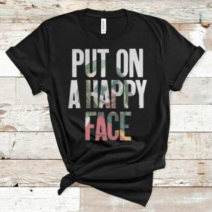Nice Put On A Happy Face Joaquin Phoenix Joker 2019 shirt