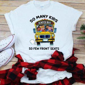 Nice So Many Kids School Bus So Few Front Seats shirt