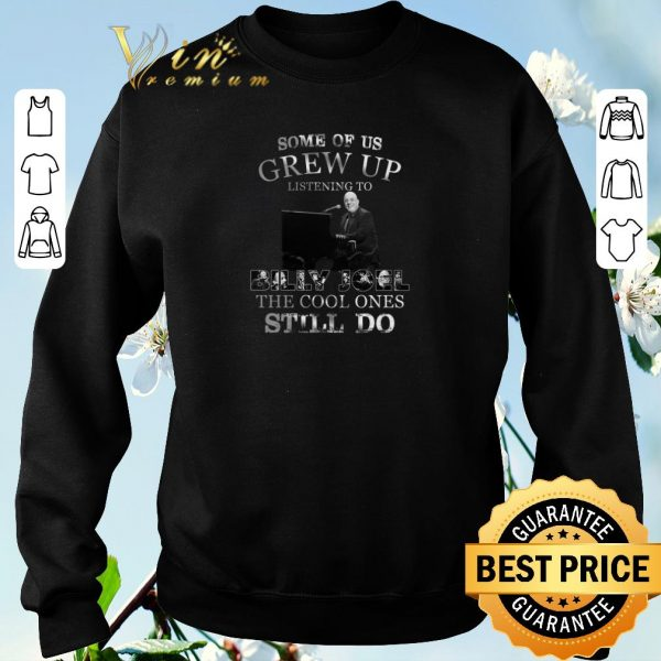 Nice Some of us grew up listening to Billy Joel the cool ones shirt sweater