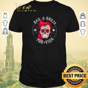 Nice Sugar Skull Bad & Bruja Por Vida shirt sweater