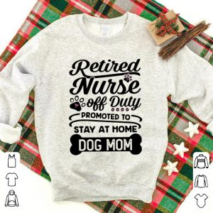 Official Retired Nurse Off Duty Promoted To Stay At Home Dog Mom shirt