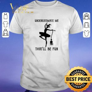 Official Underestimate me that'll be fun witch dance shirt sweater