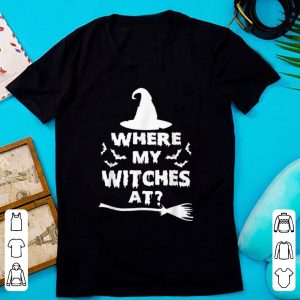 Official Where My Witches At Funny Graphic Halloween Witch shirt