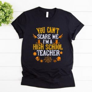 Official You Can't Scare Me I'm a High School Teacher Halloween shirt