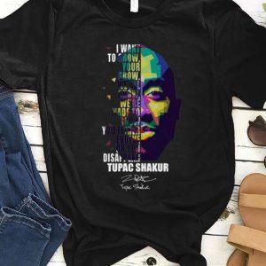 Original I Want To Grow Your Grow We All Tupac Shakur Signature shirt