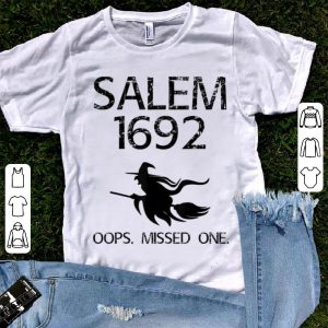 Original Salem Witch Trials Funny Oops Missed One Halloween Gift shirt