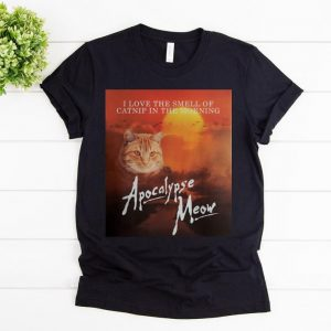 Premium I Love The Smell Of Catnip In The Morning Apocalypse Meow shirt