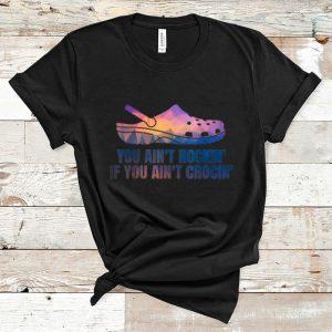 Premium If You Ain't Crocin' You Ain't Rockin' shirt
