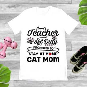 Premium Teacher Off Duty Promoted To Stay At Home Cat Mom shirt