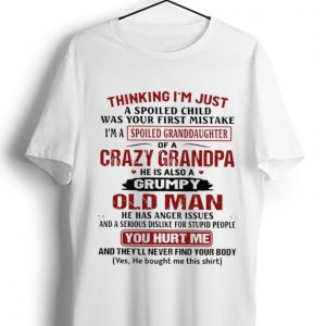 Premium Thinking I'm Just A Spoiled Child Was Your First Mistake I'm A Spoiled Granddaughter shirt