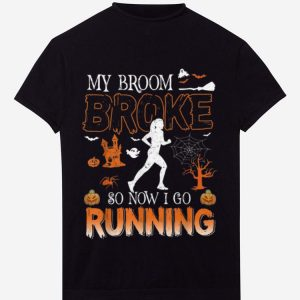 Pretty My Broom Broke So Now I Go Running Halloween Funny shirt