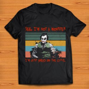 Pretty See I'm Not A Monster I'm Just A Head Of The Curve Joker Vintage shirt