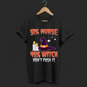 Top 51% Nurse 49% Witch Don't Push It Halloween shirt