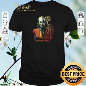 Top Joaquin Phoenix i'm not perfect but at least i am not fake Joker shirt sweater