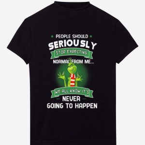 Top People Should Seriously Stop Expecting Normal From Me We All Know It's Never Going To Happen Grinch shirt