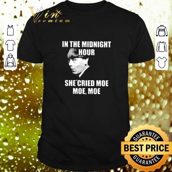 Awesome In the midnight hour she cried moe moe Moe Howard shirt