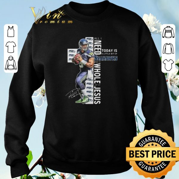Awesome Russell Wilson All I Need Today Is A Little Bit Of Seattle Seahawks shirt sweater