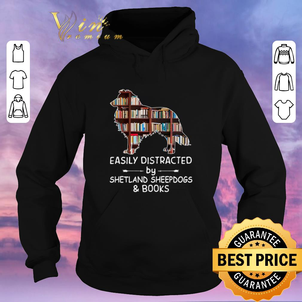 Funny Easily Distracted By Shetland Sheepdogs Books shirt sweater 4 - Funny Easily Distracted By Shetland Sheepdogs & Books shirt sweater