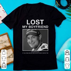 Hot Lost my boyfriend Rob Gronkowski If you find him shirt