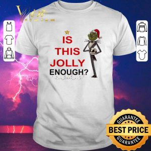 Nice Jack Skellington Grinch is this Jolly enough shirt