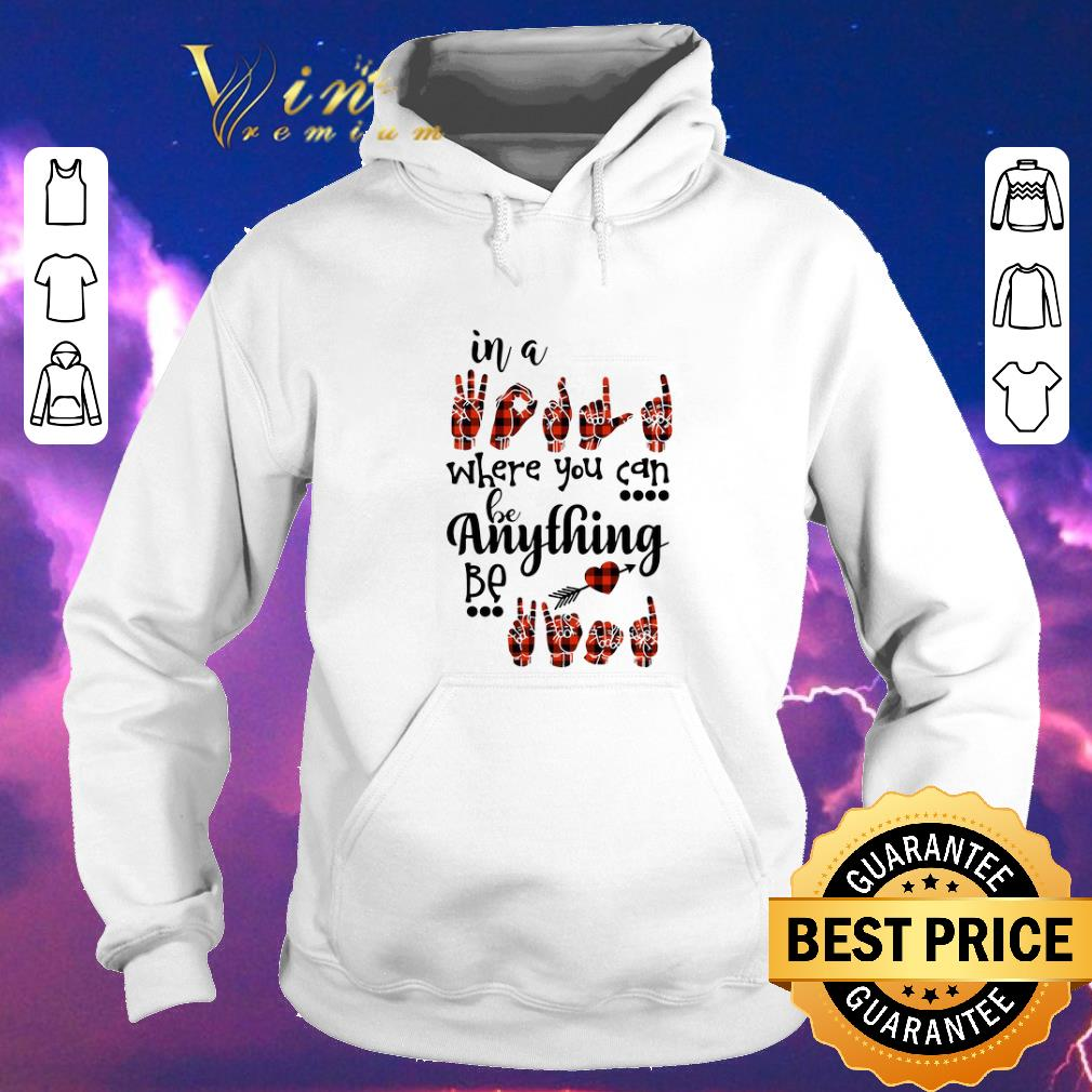 Nice in a sign language where you can be kind shirt sweater 4 - Nice in a sign language where you can be kind shirt sweater